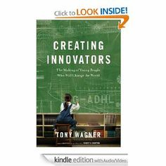 Amazon.com: Creating Innovators (Enhanced eBook): The Making of Young People Who Will Change the World eBook: Tony Wagner: Kindle Store