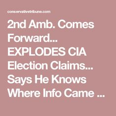 2nd Amb. Comes Forward... EXPLODES CIA Election Claims... Says He Knows Where Info Came From... Not Russia