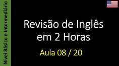 Revisão de Inglês em 2 Horas - Aula 08 / 20 (Básico e Intermediário)