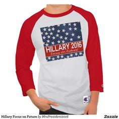 Hillary Focus on Future T Shirt
