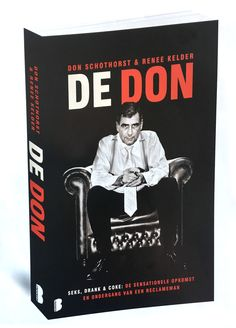 Het verhaal van reclameman Don Schothorst en zijn verslaving aan drank, coke en seks is van een on-Nederlands kaliber Het leven lijkt Don Schothorst toe te lachen. Op zijn negentiende start hij een carrière in de reclamewereld… Het boek is beschikbaar vanaf juni 2017 https://www.bruna.nl/boeken/de-don-9789022580110