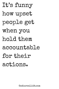 It's funny how upset people get when you hold them accountable for their actions. For more on relationships, faith, and emotional health, check out … – Quotation Mark Denial Quotes, Quotable Quotes, Wisdom Quotes, True Quotes, Words Quotes, Quotes To Live By, Motivational Quotes, Funny Quotes, Inspirational Quotes