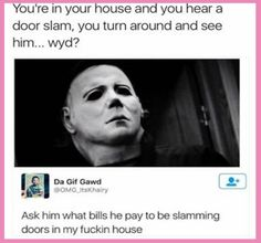 When you start to question the audacity of horror movie villains: | 17 Images For People Who Fucking Hate Scary Movies