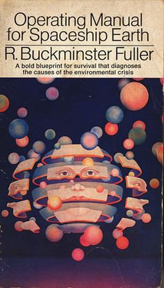 """""""We are all astronauts aboard a tiny little spaceship called Earth.""""  Operation Manual provided by  R. Buckminster Fuller."""