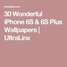 30 Wonderful iPhone 6S & 6S Plus Wallpapers | UltraLinx