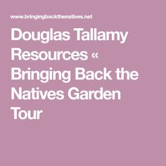 Douglas Tallamy Resources « Bringing Back the Natives Garden Tour Ornamental Plants, Cool Plants, Native Plants, Garden Planning, Nativity, Bring It On, How To Plan, Christmas Nativity, Horticulture