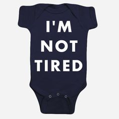 """""""I'm Not Tired"""" baby onesie from Hello Apparel!"""