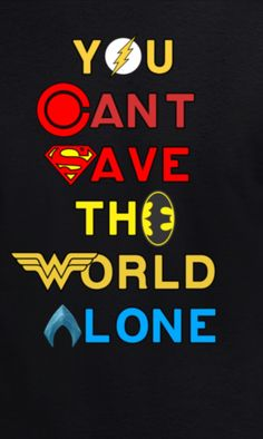 You can't save the world alone Justice League Movie