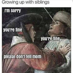 "This is so perfect 'Growing up with siblings' ""I'm sorry - you're fine, you're fine - please don't tell mom."" humor funny hurt dangerous kids"