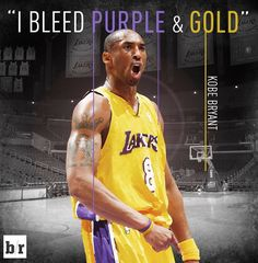 """I'm a Laker, man. I'm a Laker for better or worse…I bleed purple and gold."" –Kobe Bryant"