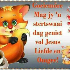 Afrikaanse Quotes, Goeie More, Good Morning Quotes, Cats And Kittens, Disney Characters, Fictional Characters, Blessed, Bible, Faith