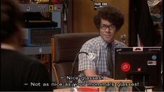 IT Crowd.  Great comeback.
