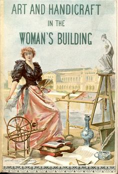 Art and Handicrafts in the Woman's Building, World's Columbian Exposition,1893