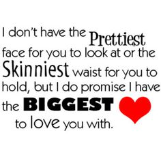 I Dont have the Prettiest Face for you - Being in Love Quote