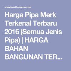 Harga Pipa Merk Terkenal Terbaru 2016 (Semua Jenis Pipa) | HARGA BAHAN BANGUNAN TERBARU