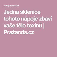 Jedna sklenice tohoto nápoje zbaví vaše tělo toxinů   Pražanda.cz