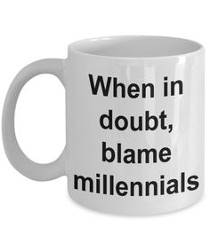 Funny Anti Millennial Mug - When in Doubt Blame Millennials Ceramic Coffee Cup