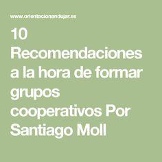 10 Recomendaciones a la hora de formar grupos cooperativos Por Santiago Moll