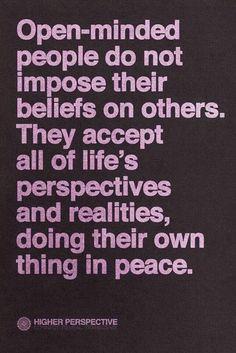 Open minded // Beliefs // Perception // Peace ✌