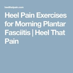 Heel Pain Exercises for Morning Plantar Fasciitis | Heel That Pain