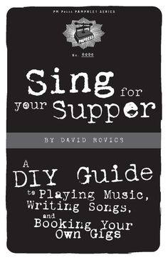 Sing for Your Supper: A DIY Guide to Playing Music, Writing Songs, and Booking Your Own Gigs