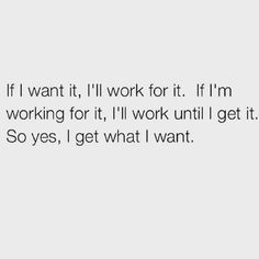 So yes, I get what I want.