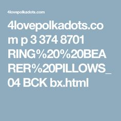 4lovepolkadots.com p 3 374 8701 RING%20%20BEARER%20PILLOWS_04 BCK bx.html