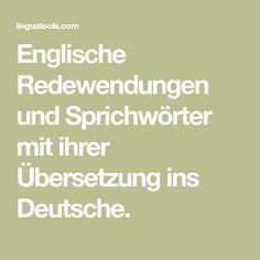 Englische Redewendungen und Sprichwörter mit ihrer Übersetzung ins Deutsche.