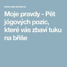 Moje pravdy - Pět jógových pozic, které vás zbaví tuku na břiše No Equipment Workout, Workout Programs, Health Fitness, Exercise, Beauty, Diet, Astronomy, Bulgur, Ejercicio