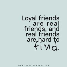 Loyal friends are real friends, and real friends are hard to find. Live life happy quotes, positive sayings posters and prints, picture quote, and happiness quotations. Bff Quotes, Friendship Quotes, True Quotes, Great Quotes, Quotes To Live By, Funny Quotes, Inspirational Quotes, Loyal Friend Quotes, Friend Sayings