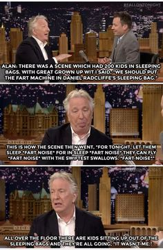 Alan Rickman brought a fart machine to the set of Harry Potter and the Prisoner of Azkaban.  This is why people love him.