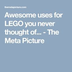 Awesome uses for LEGO you never thought of... - The Meta Picture