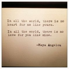 Written by the wise soul of Maya Angelou...