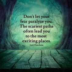 Dont let fear paralyze you                                                                                                                                                                                 More