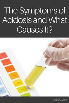 The Symptoms of Acidosis and What Causes It?  https://www.drberg.com/blog/body-conditions/symptoms-of-acidosis-and-what-causes-it