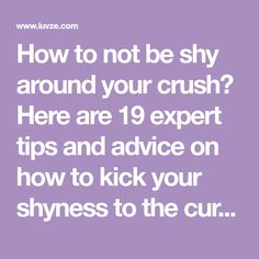How to not be shy around your crush? Here are 19 expert tips and advice on how to kick your shyness to the curb and get the girl/boy you want.