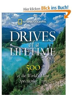 Drives of a Lifetime: 500 of the World's Most Spectacular Trips: Where to Go, Why to Go, When to Go: Amazon.de: National Geographic: Englisc...