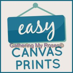 Gathering My Roses: Easy Canvas Prints Review and Giveaway Ends 4/4/14