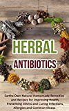 Free Kindle Book -   Herbal Antibiotics: Earths Own Natural Homemade Remedies and Herbal Recipes for Improving Health, Preventing Illness and Curing Infections, Allergies and Common Illness Check more at http://www.free-kindle-books-4u.com/health-fitness-dietingfree-herbal-antibiotics-earths-own-natural-homemade-remedies-and-herbal-recipes-for-improving-health-preventing-illness-and-curing-infections-allergies-and-com/