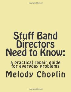Stuff Band Directors Need to Know:: a practical repair guide for everyday problems by Melody L Choplin