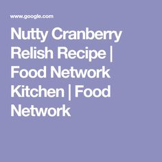 Nutty Cranberry Relish Recipe | Food Network Kitchen | Food Network