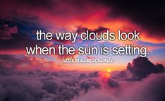 http://cdn.quotesnsayings.net/wp-content/uploads/2012/07/The-way-clouds-look-when.png
