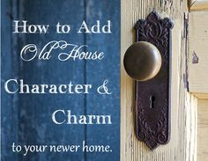 Adding Old House Character to your new home...great ideas.