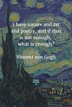 Quotes About Life :I have nature and art and poetry, and if that is not enough, what is enough? – V… Best Inspirational Quotes About Life QUOTATION – Image : Quotes Of the day – Life Quote I have nature and art and poetry, and if that is not enoug Best Inspirational Quotes, New Quotes, Inspiring Quotes About Life, Poetry Quotes, Life Quotes, Study Quotes, Reading Quotes, Awesome Quotes, Vincent Van Gogh