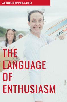 The Language of Enthusiasm - Alchemy of Yoga Matter Most, Yoga Tips, Abundance, Writer, Language, Happiness, Learning, Happy, Life