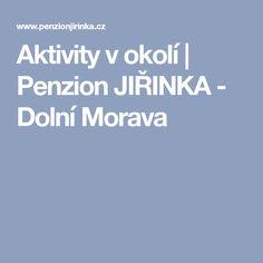 Aktivity v okolí   Penzion JIŘINKA - Dolní Morava