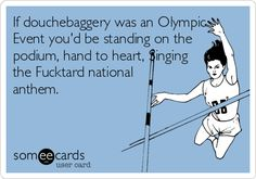 If douchebaggery was an Olympic Event you'd be standing on the podium, hand to heart, Singing the Fucktard national anthem.