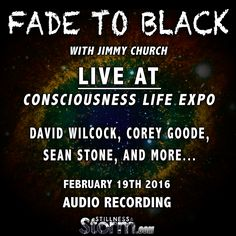 Fade to Black with Jimmy Church, David Wilcock, Corey Goode, Sean Stone, and many more at Consciousness Life Expo | February 19th 2016
