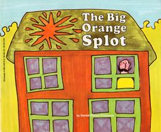 The Big Orange Splot by D. Manus Pinkwater - another wonderful tale about creativity and individuality, when a big splot of orange paint falls on Mr. Plumbeans' house he realizes maybe he doesn't want to go back to being like everyone else. Ages 3 to Best Children Books, Childrens Books, Art Sub Plans, Responsive Classroom, Student Drawing, Thing 1, Teaching Art, Teaching Ideas, Teaching Reading
