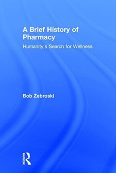 A Brief History of Pharmacy: Humanity's Search for Wellness by Bob Zebroski http://www.amazon.com/dp/0415537835/ref=cm_sw_r_pi_dp_ouLpwb0AX46MT